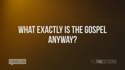 What Exactly Is The Gospel Anyway? // Evangelism // The FAQ Sessions