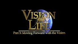 "Thumbnail for entry Vision for Life,  Part 3 ""Moving Forward with the Vision"""