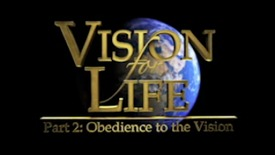 "Thumbnail for entry Vision for Life,  Part 2 ""Obedience to the Vision"""