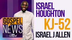 Thumbnail for entry Gospel News: Israel Houghton // KJ-52 // Israel J Allen [18 Nov]