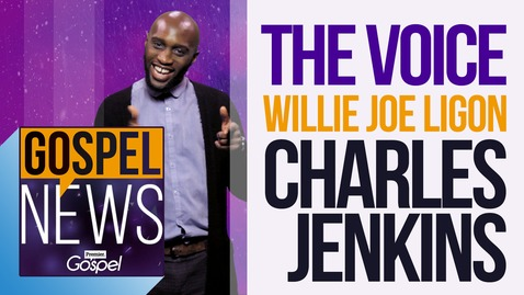 Gospel News: The Voice US // Willie Joe Ligon // Charles Jenkins [16 Dec]
