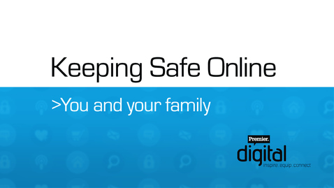 Keeping Safe Online // You and your family