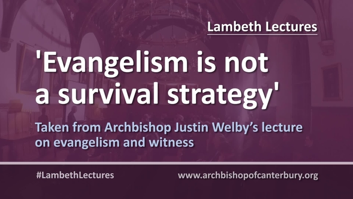 Evangelism is not a survival strategy // Justin Welby #LambethLectures