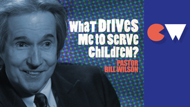 Thumbnail for entry Pastor Bill Wilson // What drives me to serve children?