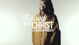 Thumbnail for entry Raised with Christ // Premier