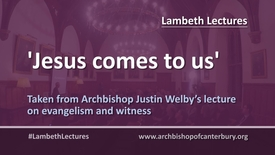 Thumbnail for entry Jesus comes to us // Justin Welby #LambethLectures