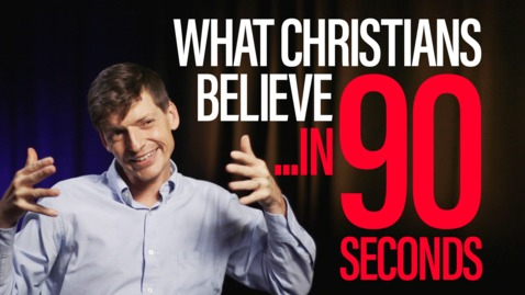 What Christians believe ...in 90 Seconds!