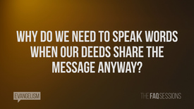 Thumbnail for entry Why Do We Need To Speak Words When Our Deeds Share The Message Anyway? // Evangelism // FAQ Sessions