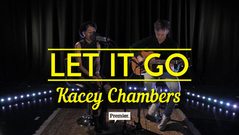 Let It Go (Acoustic) // Kacey Chambers // Premier Unsigned