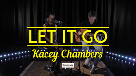 Thumbnail for entry Let It Go (Acoustic) // Kacey Chambers // Premier Unsigned
