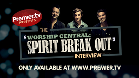 Spotlight: Worship Central (Spirit Break Out)