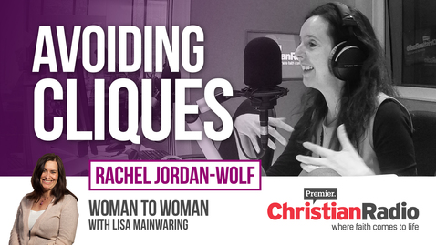 How do you avoid your church becoming cliquey? // Rachel Jordan-Wolf on Woman to Woman