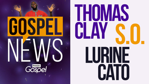 Gospel News // Thomas Clay :: S.O. :: Lurine Cato [Oct 21]