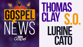 Thumbnail for entry Gospel News // Thomas Clay :: S.O. :: Lurine Cato [Oct 21]
