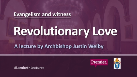 Justin Welby // Evangelism & Witness #LambethLecture