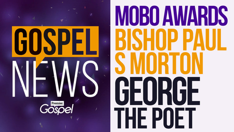 Gospel News // MOBO Awards / Bishop Paul S Morton / George the Poet [Sept 23]