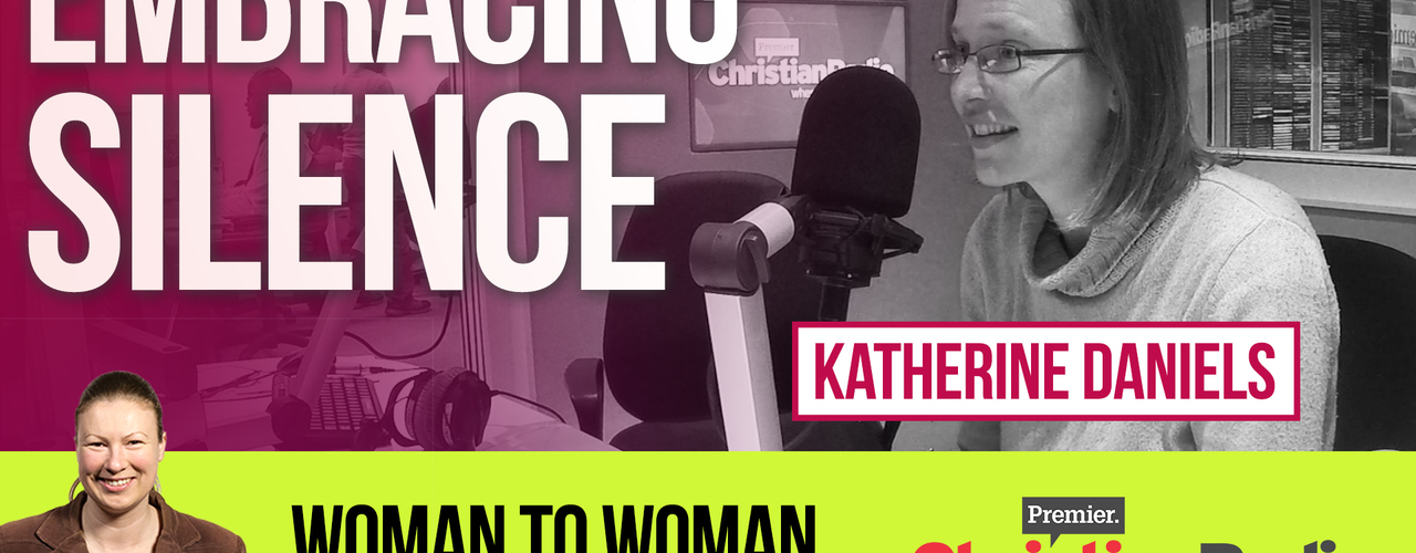 Embracing Silence // Katherine Daniels on Woman to Woman