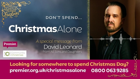 Don't spend... Christmas Alone // A message from David Leonard