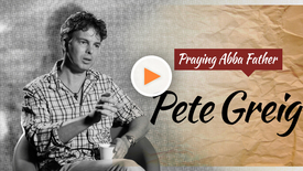Thumbnail for entry Pete Greig // Praying Abba Father