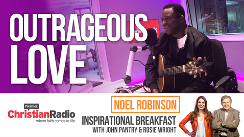 """God's love is outrageous"" – Noel Robinson // Inspirational Breakfast"