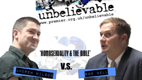 Rob Bell vs. Andrew Wilson – Homosexuality & The Bible – Unbelievable?