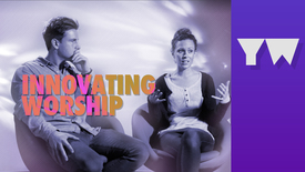 Innovating worship // Sam Bailey & Beth Croft