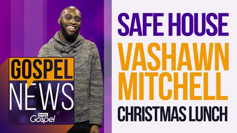 Gospel News: VaShawn Mitchell - Safe House - Christmas Lunch [Dec 9]