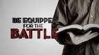 Be Equipped for the Battle, Part 1