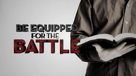 Thumbnail for entry Be Equipped for the Battle, Part 1