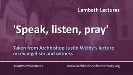 Speak, listen, pray // Justin Welby #LambethLectures