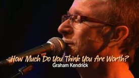 Thumbnail for entry How Much Do You Think You Are Worth? | Graham Kendrick