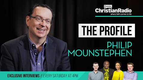 Highights: Philip Mounstephen on The Profile // Premier Christian Radio