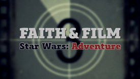 Thumbnail for entry Faith & Film // Star Wars