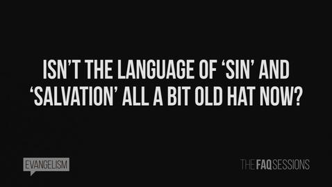 Isn't The Language Of 'Sin' And 'Salvation' All A Bit Old Hat Now? // Evangelism // The FAQ Sessions