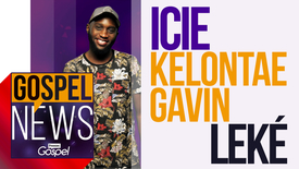 Thumbnail for entry Gospel News: Icie // Kelontae Gavin // Leké  [Nov 4th]