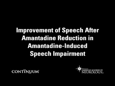 Improvement of Speech After Amantadine Reduction in Amantadine-Induced Speech Impairment