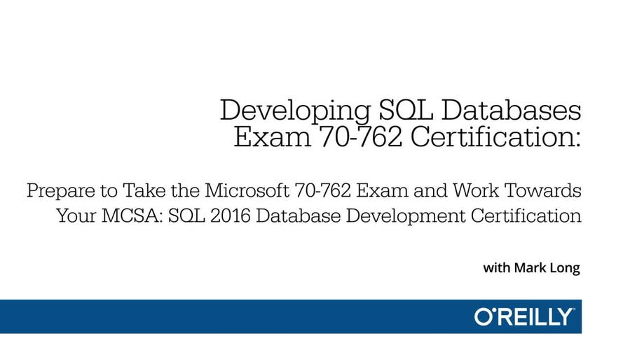 Developing Sql Databases Exam 70 762 Certification Oreilly Media