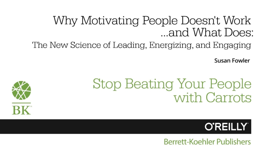 Why Motivating People Doesn't Work . . . and What Does: The New Science of Leading, Energizing, and