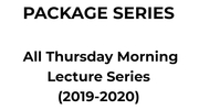 All Thursday Morning Lecture Series Package (9/12/19-6/25/20)