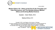 Medical Ethics 101 - Ethics at the End of Life: Principles and Case Discussions; and The Interplay between Medical Ethics and Evolving Medical Science