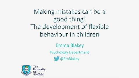 Thumbnail for entry When Making Mistakes is a Good Thing: How Does Flexible Behaviour Develop in Young Children?