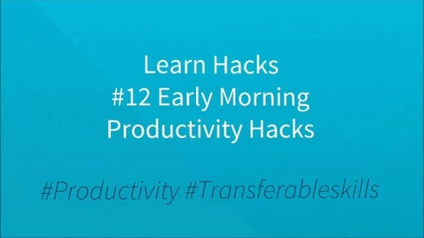 Thumbnail for entry ScHARR Learn Hacks #12 Early morning productivity