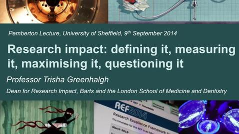 "Thumbnail for entry ""Research Impact: defining it, measuring it, maximising it, and questioning it."" - Professor Trish Greenhalgh."