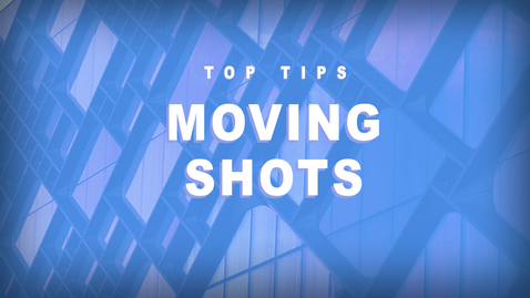 Thumbnail for entry Tops Tips - Filming Moving Shots