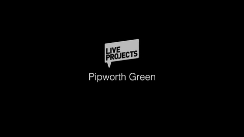 Thumbnail for entry SSoA Live Projects - Pipworth Green