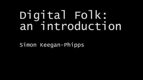 Thumbnail for entry Digital Folk Project - Introduction - Simon Keegan-Phipps