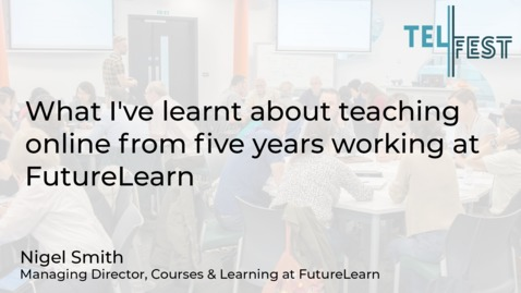 "Thumbnail for entry Closing Keynote: ""What I've learnt about teaching online from five years working at FutureLearn""."