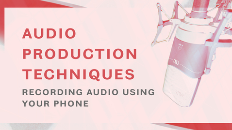Thumbnail for entry Audio Production Techniques - Using Your Phone to Record Audio