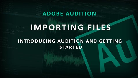 Thumbnail for entry Adobe Audition - (1) Importing Files