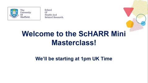 Thumbnail for entry ScHARR Mini Masterclass in Health Research #5 - Dr Andrew Booth - Question of WHO, not IF? Real Impact with Qualitative Systematic Reviews